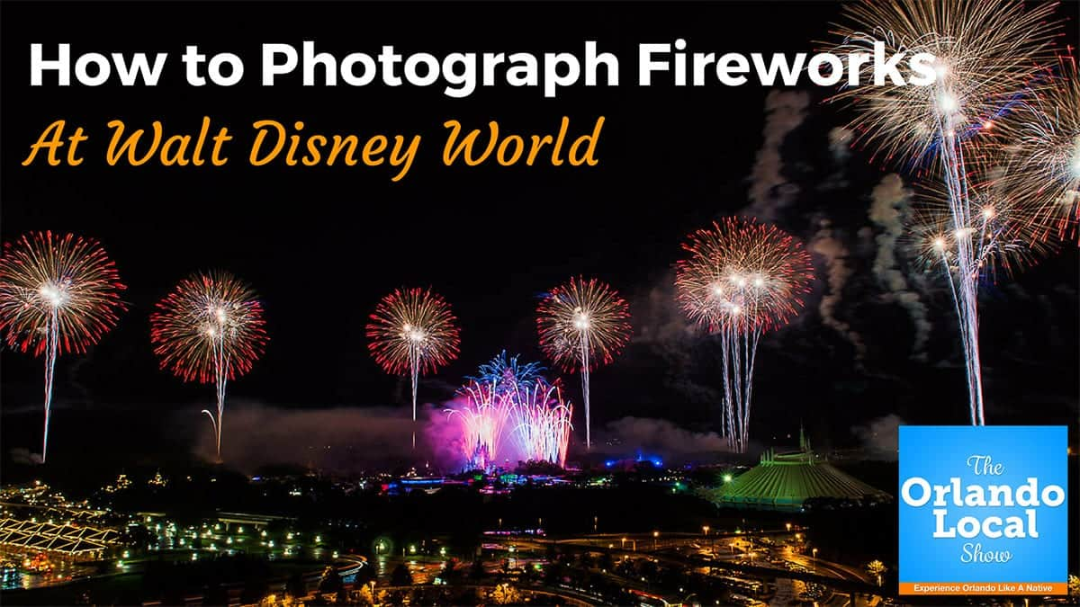 How to Photograph Fireworks at Walt Disney World
