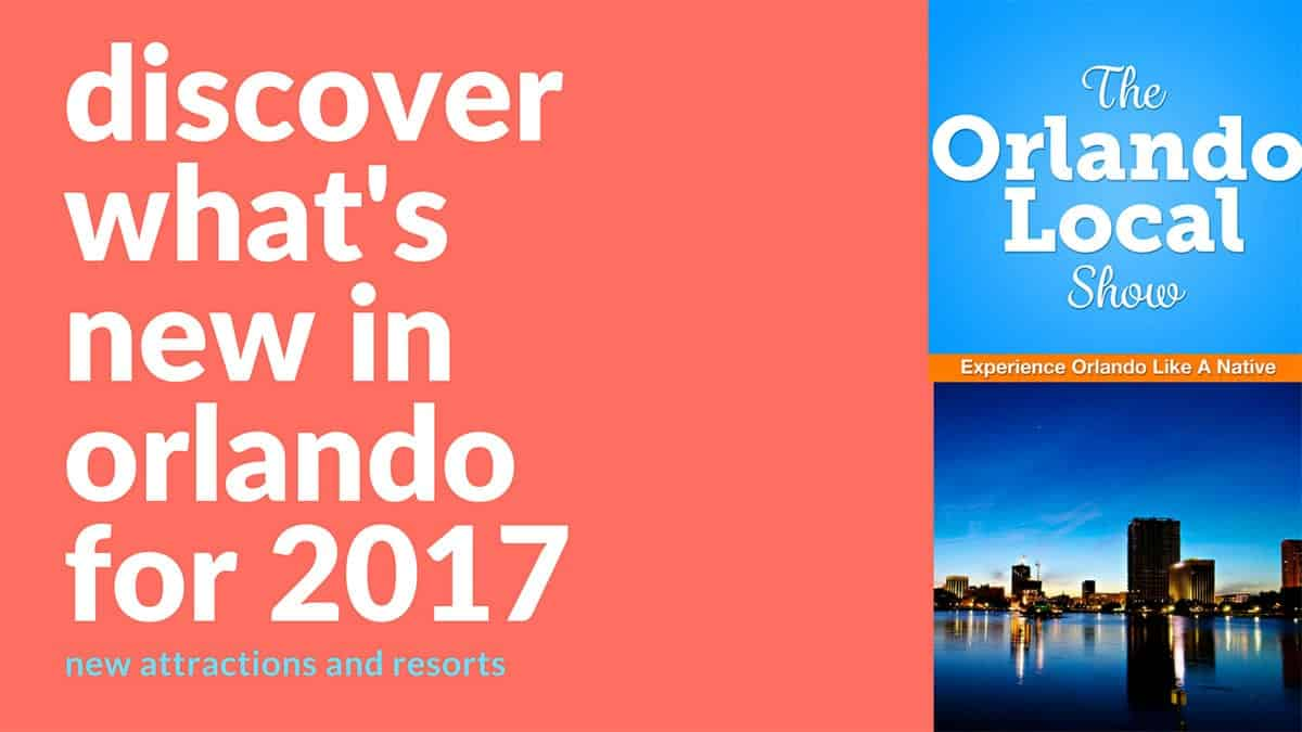 Discover What's New in Orlando for 2017