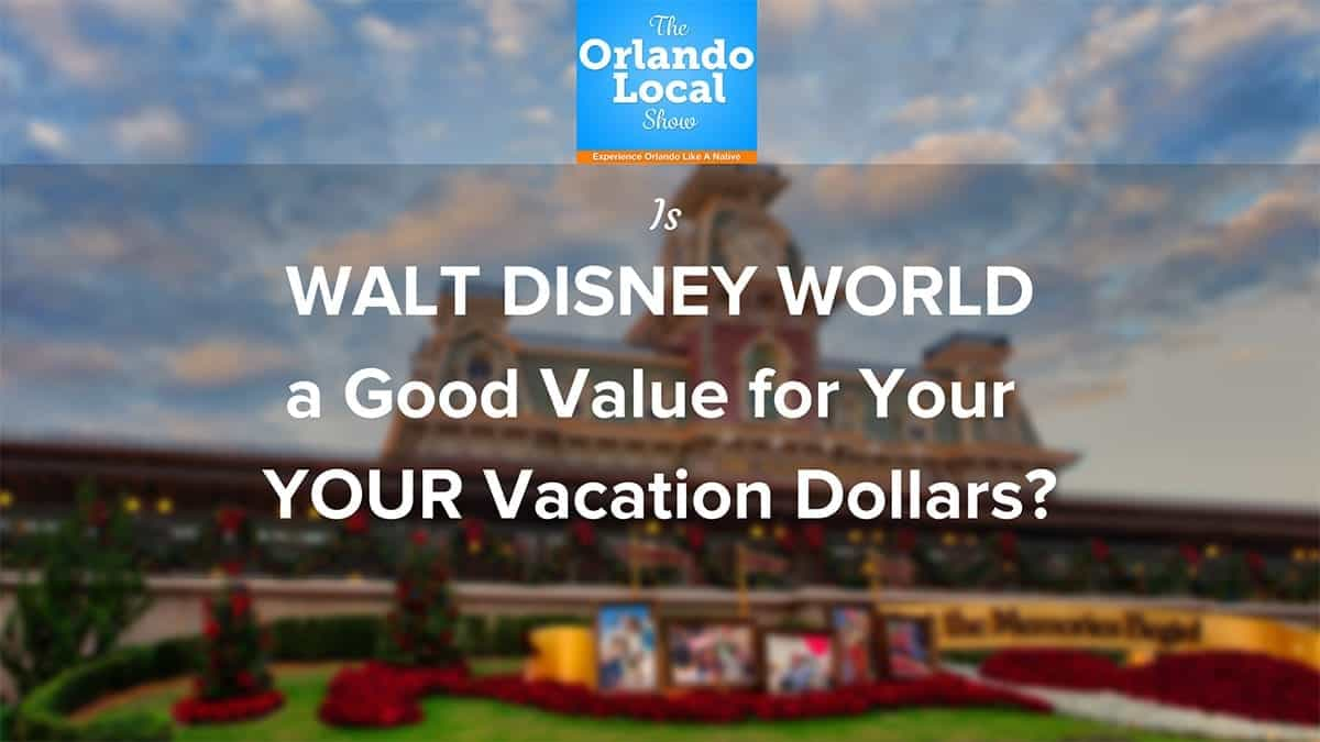 Is WALT DISNEY WORLD a Good Value
