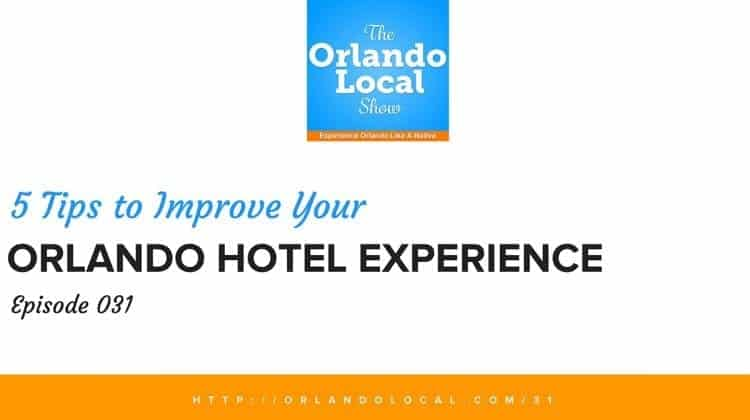 OL 031: 5 Tips to Improve Your Orlando Hotel Experience