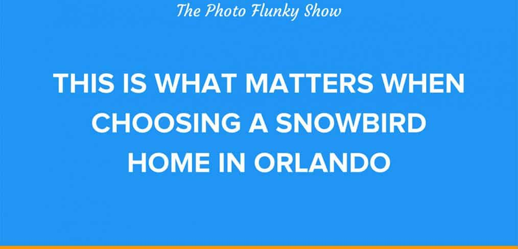 Choosing a Snowbird Home in Orlando