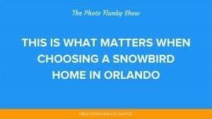 OL 050: WHAT MATTERS WHEN CHOOSING A SNOWBIRD HOME IN ORLANDO