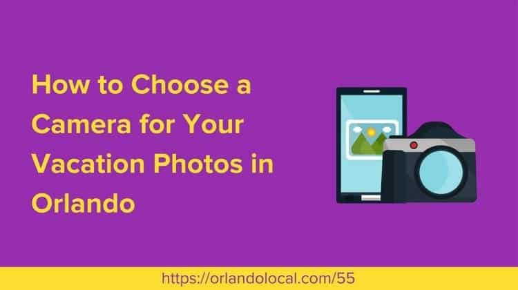 OL 055: How to Choose a Camera to Use on Your Orlando Vacation