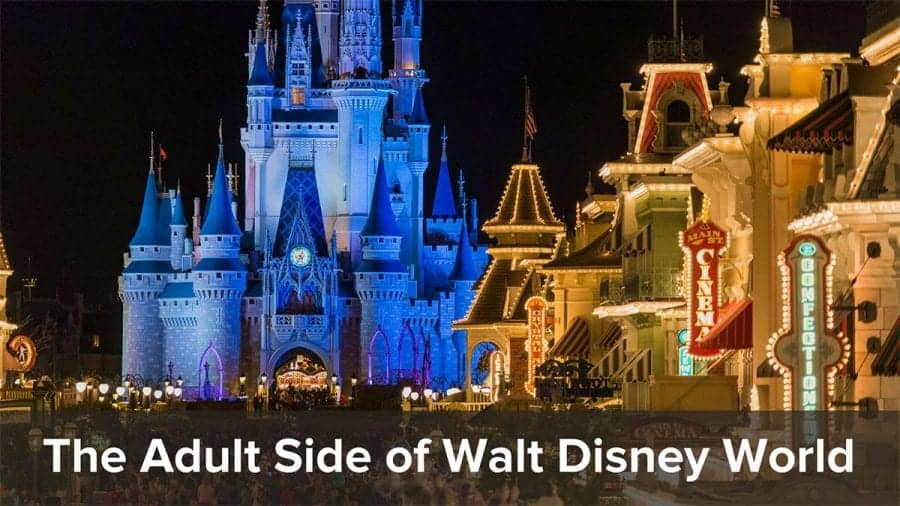 The Adult Side of Walt Disney World